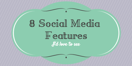 8 Social Media Profile Features that would Improve the Platforms