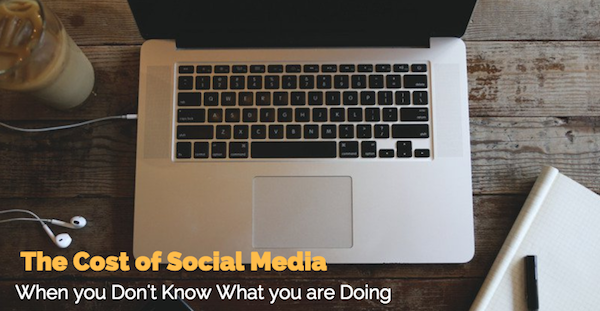 Cost of Social Media when you Don't Know What you are Doing