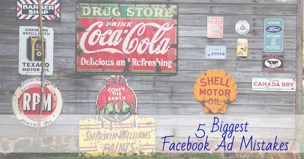 5 Biggest Facebook Ad Mistakes