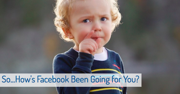How's Facebook Been Going since Algorithm Change