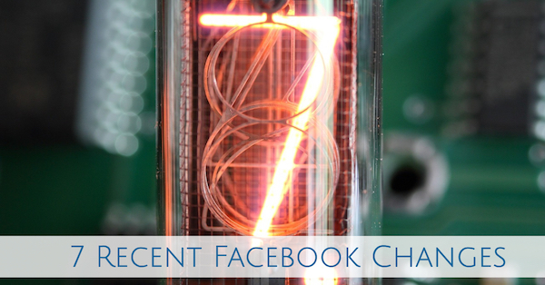 7 Recent Facebook Changes