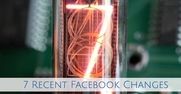 7 Recent Facebook Changes