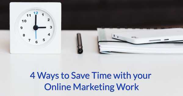 4 Ways to Save Time with your Online Marketing Work