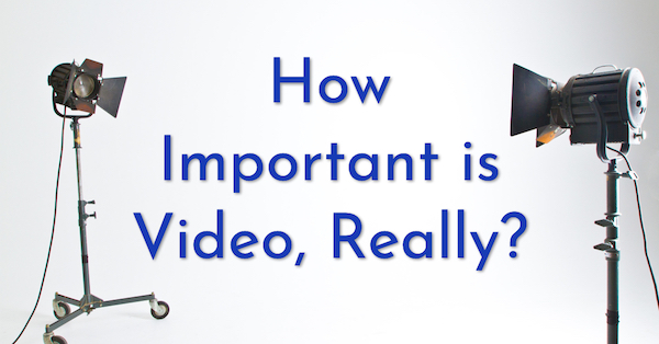 How Important is Video to your online marketing